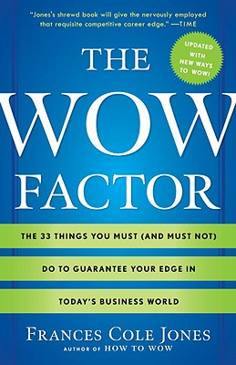 The Wow Factor: The 33 Things You Must (and Must Not) Do to Guarantee Your Edge in Today's Business World - Jones, Frances Cole