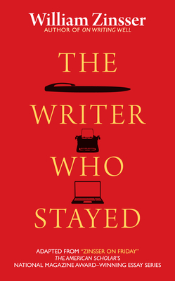 The Writer Who Stayed - Zinsser, William, and Wilson, Robert (Foreword by)