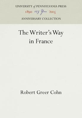 The Writer's Way in France - Cohn, Robert Greer