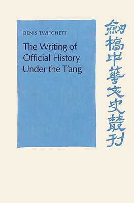 The Writing of Official History Under the T'Ang - Twitchett, Denis