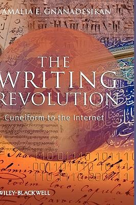 The Writing Revolution: Cuneiform to the Internet - Gnanadesikan, Amalia E.