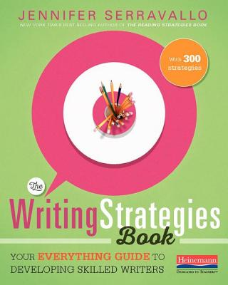 The Writing Strategies Book: Your Everything Guide to Developing Skilled Writers - Serravallo, Jennifer