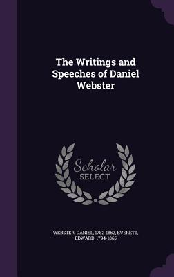 The Writings and Speeches of Daniel Webster - Webster, Daniel, and Everett, Edward