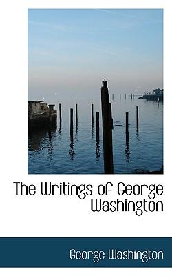 The Writings of George Washington - Washington, George