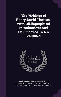 The Writings of Henry David Thoreau. with Bibliographical Introductions and Full Indexes. in Ten Volumes - Emerson, Ralph Waldo, and Thoreau, Henry David, and Scudder, Horace Elisha