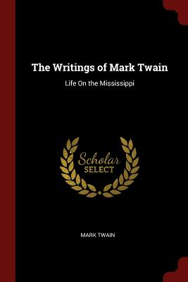 The Writings of Mark Twain: Life on the Mississippi - Twain, Mark