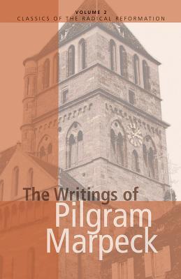 The Writings of Pilgram Marpeck - Marbeck, Pilgram, and Klassen, William (Editor), and Klassen, Walter (Editor)