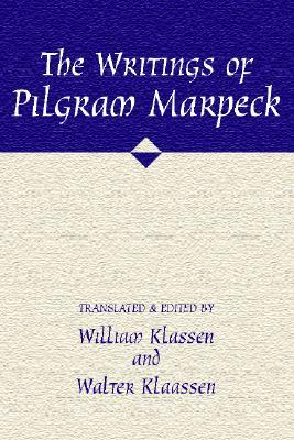 The Writings of Pilgram Marpeck - Klassen, William, and Klassen, Walter