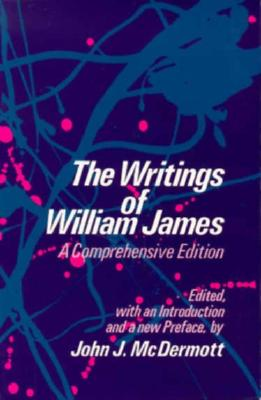 The Writings of William James: A Comprehensive Edition - James, William
