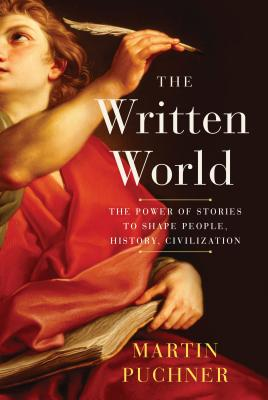 The Written World: The Power of Stories to Shape People, History, Civilization - Puchner, Martin