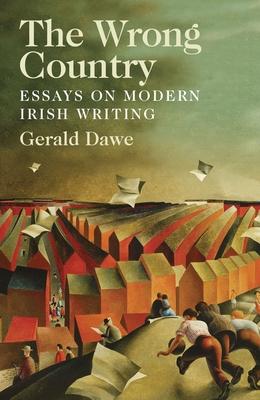 The Wrong Country: Essays on Modern Irish Writing - Dawe, Gerald
