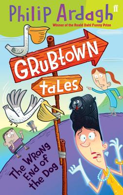 The Wrong End of the Dog: Grubtown Tales Book 4 - Ardagh, Philip