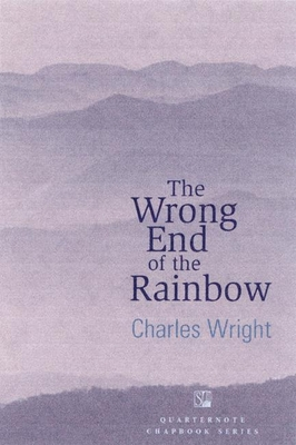 The Wrong End of the Rainbow: Poems - Wright, Charles