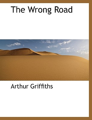 The Wrong Road - Griffiths, Arthur