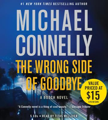 The Wrong Side of Goodbye - Welliver, Titus (Read by), and Connelly, Michael