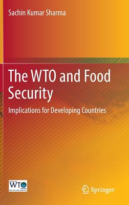 The Wto and Food Security: Implications for Developing Countries - Sharma, Sachin Kumar