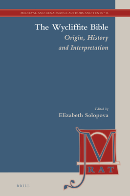 The Wycliffite Bible: Origin, History and Interpretation - Solopova, Elizabeth