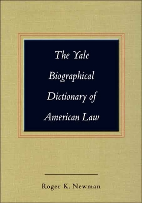 The Yale Biographical Dictionary of American Law - Newman, Roger K, Mr. (Editor)