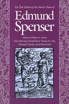 The Yale Edition of the Shorter Poems of Edmund Spenser - Spenser, Edmund, and Oram, William (Editor), and Bjorvand, Einar (Editor)