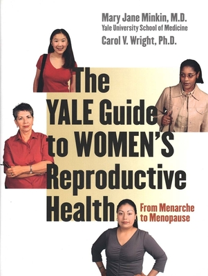 The Yale Guide to Women's Reproductive Health: From Menarche to Menopause - Minkin, Mary Jane, Dr., M.D., and Wright, Carol V, Ms.