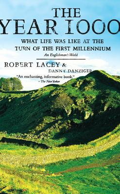 The Year 1000: What Life Was Like at the Turn of the First Millennium: An Englishman's World - Lacey, Robert, and Danziger, Danny