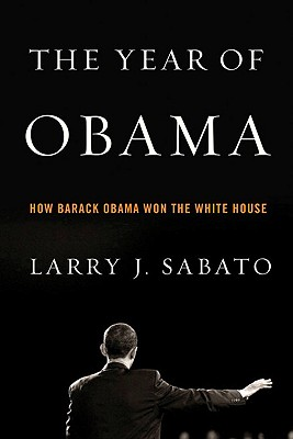 The Year of Obama: How Barack Obama Won the White House - Sabato, Larry J