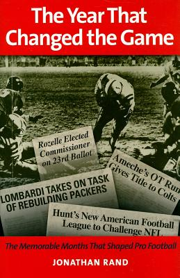 The Year That Changed the Game: The Memorable Months That Shaped Pro Football - Rand, Jonathan