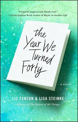 The Year We Turned Forty - Fenton, Liz, and Steinke, Lisa