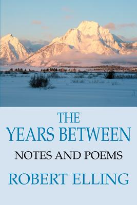 The Years Between: Notes and Poems - Elling, Robert