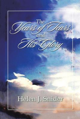 The Years of Tears and His Glory - Snider, Helen J