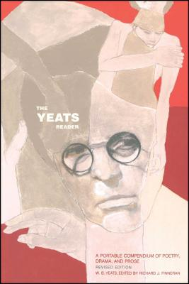 The Yeats Reader, Revised Edition: A Portable Compendium of Poetry, Drama, and Prose - Finneran, Richard J (Editor), and Yeats, William Butler