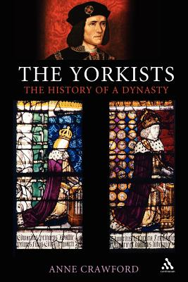 The Yorkists: The History of a Dynasty - Crawford, Anne