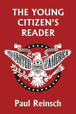 The Young Citizen's Reader - Reinsch, Paul