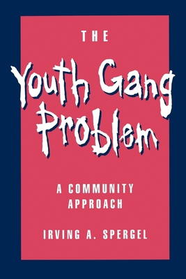 The Youth Gang Problem: A Community Approach - Spergel, Irving A