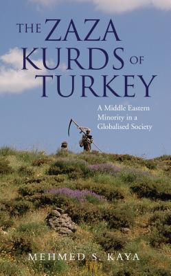 The Zaza Kurds of Turkey: A Middle Eastern Minority in a Globalised Society - Kaya, Mehmed S.
