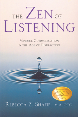The Zen of Listening: Mindful Communication in the Age of Distraction - Shafir Ma CCC, Rebecca Z