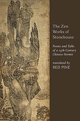 The Zen Works of Stonehouse: Poems and Talks of a 14th Century Chinese Hermit - Pine, Red (Translated by)