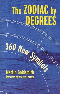 The Zodiac by Degrees: 360 New Symbols - Goldsmith, Martin
