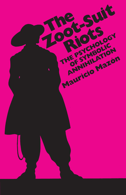 The Zoot-Suit Riots: The Psychology of Symbolic Annihilation - Mazon, Mauricio, and Mazaon, Mauricio