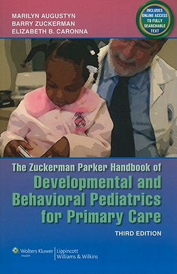 The Zuckerman Parker Handbook of Developmental and Behavioral Pediatrics for Primary Care - Augustyn, Marilyn, MD (Editor), and Zuckerman, Barry (Editor), and Caronna, Elizabeth B, MD (Editor)
