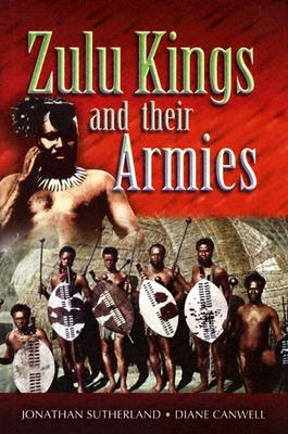 The Zulu Kings and Their Armies - Sutherland, Jonathan, and Canwell, Diane