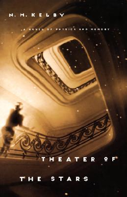 Theater of the Stars: A Novel of Physics and Memory - Kelby, N M