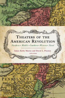 Theaters of the American Revolution: Northern, Middle, Southern, Western, Naval - Martin, James Kirby, and Preston, David, and Lender, Mark Edward
