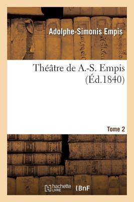 Theatre de A.-S. Empis. Tome 2 - Empis-A-S