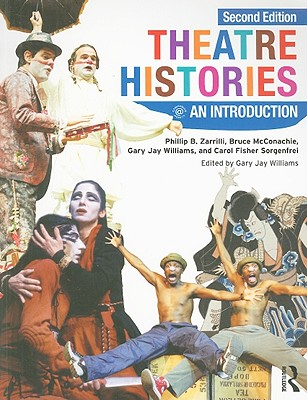 Theatre Histories: An Introduction - Zarrilli, Phillip B, and McConachie, Bruce, Professor, and Williams, Gary Jay