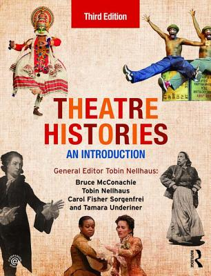 Theatre Histories: An Introduction - McConachie, Bruce, and Nellhaus, Tobin (Editor), and Sorgenfrei, Carol Fisher