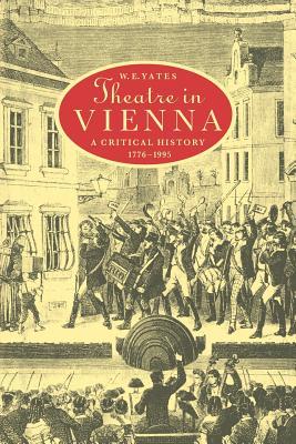 Theatre in Vienna: A Critical History, 1776 1995 - Yates, W E, Professor