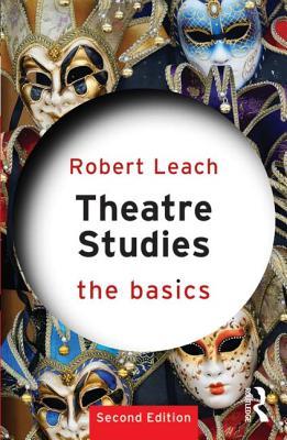 Theatre Studies: The Basics - Leach, Robert