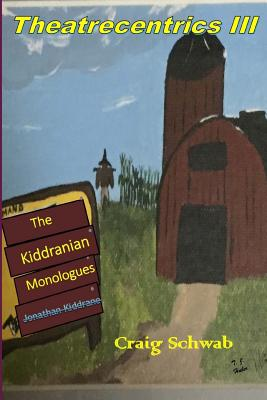 Theatrecentrics III: The Kiddranian Monologues - Schwab, Craig