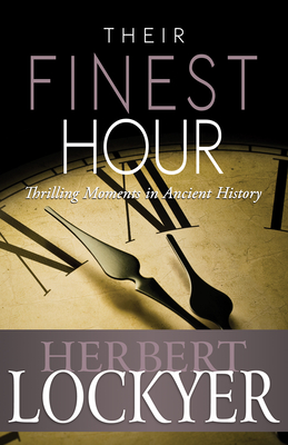 Their Finest Hour: Thrilling Moments in Ancient History - Lockyer, Herbert, Dr.